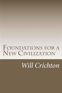 Foundations for a New Civilization: Structure, Change, & Tendency in Nature & Ourselves