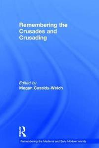 Remembering the Crusades and Crusading