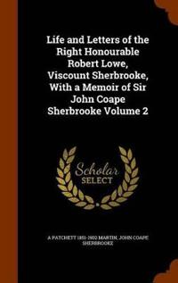 Life and Letters of the Right Honourable Robert Lowe, Viscount Sherbrooke, with a Memoir of Sir John Coape Sherbrooke Volume 2