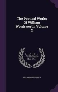 The Poetical Works of William Wordsworth; Volume 2