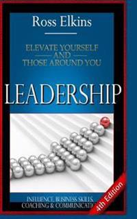 Leadership: Elevate Yourself and Those Around You - Influence, Business Skills, Coaching & Communication