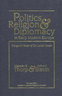 Politics, Religion & Diplomacy in Early Modern Europe