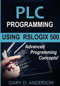 Plc Programming Using Rslogix 500: Advanced Programming Concepts!