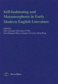 Self-fashioning and metamorphosis in early modern English literature