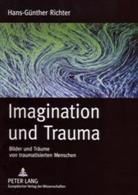 Imagination Und Trauma: Bilder Und Traeume Von Traumatisierten Menschen