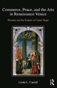 Commerce, Peace, and the Arts in Renaissance Venice