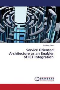 Service Oriented Architecture as an Enabler of Ict Integration