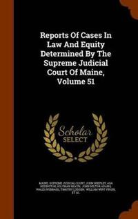Reports of Cases in Law and Equity Determined by the Supreme Judicial Court of Maine, Volume 51