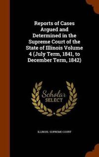 Reports of Cases Argued and Determined in the Supreme Court of the State of Illinois Volume 4 (July Term, 1841, to December Term, 1842)