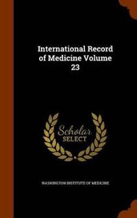 International Record of Medicine Volume 23