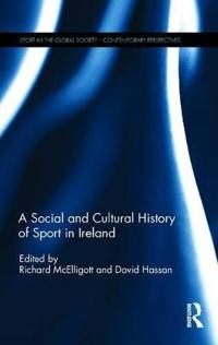A Social and Cultural History of Sport in Ireland