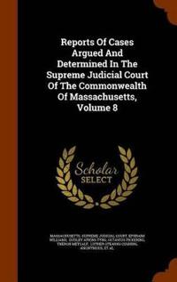 Reports of Cases Argued and Determined in the Supreme Judicial Court of the Commonwealth of Massachusetts, Volume 8