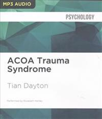 ACOA Trauma Syndrome: The Impact of Childhood Pain on Adult Relationships