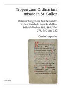 Tropen Zum Ordinarium Missae in St. Gallen: Untersuchungen Zu Den Bestaenden in Den Handschriften St. Gallen, Stiftsbibliothek 381, 484, 376, 378, 380