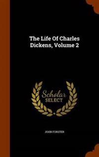 The Life of Charles Dickens, Volume 2