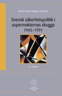 Svensk säkerhetspolitik i supermakternas skugga 1945-1991