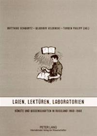 Laien, Lektueren, Laboratorien: Kuenste Und Wissenschaften in Russland 1860-1960