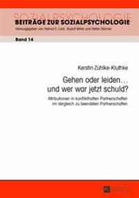 Gehen Oder Leiden ... Und Wer War Jetzt Schuld?: Attributionen in Konflikthaften Partnerschaften Im Vergleich Zu Beendeten Partnerschaften