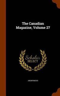 The Canadian Magazine, Volume 27