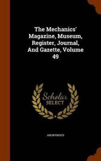 The Mechanics' Magazine, Museum, Register, Journal, and Gazette, Volume 49