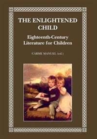 The Enlightened Child: Eighteenth-Century Literature for Children
