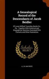 A Genealogical Record of the Descendants of Jacob Beidler