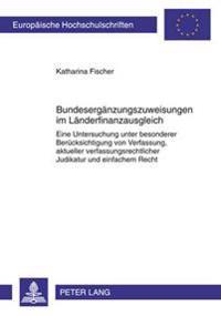 Bundesergaenzungszuweisungen Im Laenderfinanzausgleich: Eine Untersuchung Unter Besonderer Beruecksichtigung Von Verfassung, Aktueller Verfassungsrech