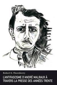 L'Antifascisme D'Andre Malraux a Travers La Presse Des Annees Trente