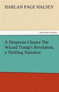 A Desperate Chance the Wizard Tramp's Revelation, a Thrilling Narrative