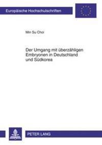 Der Umgang Mit Ueberzaehligen Embryonen in Deutschland Und Suedkorea