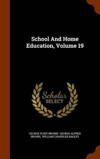 School and Home Education, Volume 19
