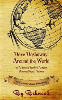 Dave Dashaway Around the World: A Workman Classic Schoolbook