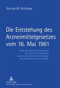 Die Entstehung Des Arzneimittelgesetzes Vom 16. Mai 1961: Unter Besonderer Beruecksichtigung Der Historischen Entwicklung Arzneimittelrechtlicher Best