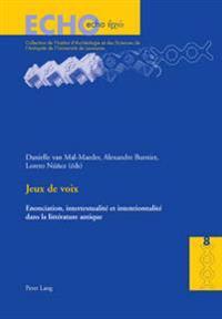 Jeux de Voix: Enonciation, Intertextualité Et Intentionnalité Dans La Littérature Antique