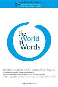 The World in Words: Fifty Professional Translators Provide a Unique Insight Into Their Country's Culture