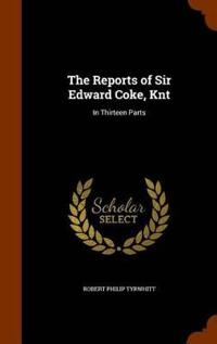 The Reports of Sir Edward Coke, Knt