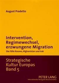 Intervention, Regimewechsel, Erzwungene Migration: Die Faelle Kosovo, Afghanistan Und Irak