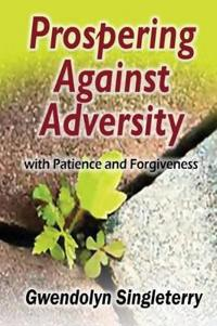 Prospering Against Adversity with Patience and Forgiveness