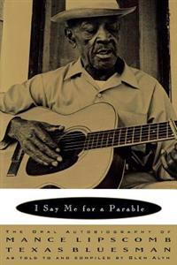 I Say Me for a Parable: The Oral Autobiography of Mance Lipscomb, Texas Bluesman