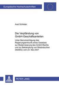 Die Verpfaendung Von Gmbh-Geschaeftsanteilen: Unter Beruecksichtigung Des Regierungsentwurfs Eines Gesetzes Zur Modernisierung Des Gmbh-Rechts Und Zur