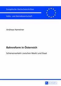 Bahnreform in Oesterreich: Schienenverkehr Zwischen Markt Und Staat