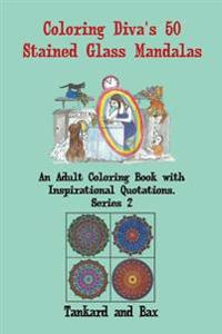 Coloring Diva's 50 Stained Glass Mandalas: A Beautiful Mandala Coloring Book for Adults and Grownups with 50 Coloring Pages and Quotations for Meditat