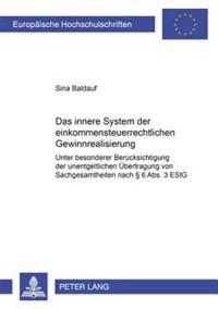 Das Innere System Der Einkommensteuerrechtlichen Gewinnrealisierung: Unter Besonderer Beruecksichtigung Der Unentgeltlichen Uebertragung Von Sachgesam