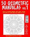 50 Geometric Mandalas Vol1: Easy to Complex Designs with Notes, Quotes and Jokes for Both Kids and Adults to Color