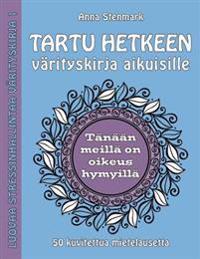 Tartu Hetkeen Varityskirja Aikuisille: 50 Kuvitettua Mietelausetta