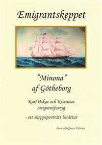 """Emigrantskeppet """"Minona"""" af Götheborg : Karl Oskar och Kristinas emigrantfartyg : ett skeppsporträtt berättar"""