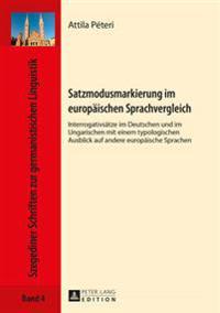 Satzmodusmarkierung Im Europaeischen Sprachvergleich: Interrogativsaetze Im Deutschen Und Im Ungarischen Mit Einem Typologischen Ausblick Auf Andere E