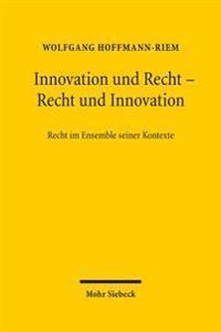 Innovation Und Recht - Recht Und Innovation: Recht Im Ensemble Seiner Kontexte