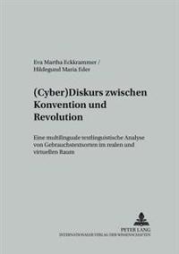 (Cyber)Diskurs Zwischen Konvention Und Revolution: Eine Multilinguale Textlinguistische Analyse Von Gebrauchstextsorten Im Realen Und Virtuellen Raum