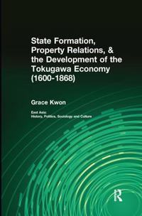 State Formation, Property Relations, & the Development of the Tokugawa Economy 1600-1868
